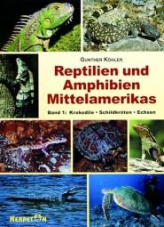Reptilien und Amphibien Mittelamerikas - Band 1